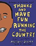 img - for Thanks and Have Fun Running the Country: Kids' Letters to President Obama (2009-03-01) book / textbook / text book