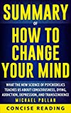 Download Summary of How to Change Your Mind: What the New Science of Psychedelics Teaches Us About Consciousness, Dying, Addiction, Depression, and Transcendence By Michael Pollan in PDF ePUB Free Online