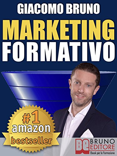 MARKETING FORMATIVO. Il Nuovo Sistema di Marketing Diretto per Acquisire Clienti, Alzare i Profitti e Aumentare le Vendite: Dal web marketing online al ... digitale e all'automation. (Italian Edition)