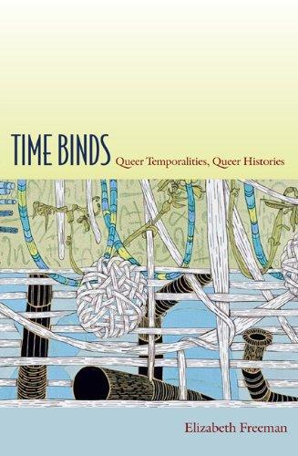 Time Binds: Queer Temporalities, Queer Histories (Perverse Modernities: A Series Edited by Jack Halberstam and Lisa Lowe) from Duke University Press Books