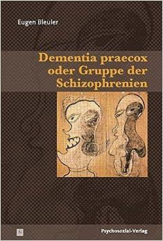 Dementia praecox oder Gruppe der Schizophrenien