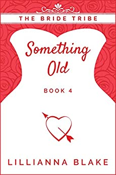 Something Old (The Bride Tribe Book 4) by [Blake, Lillianna, Seymour, P.]