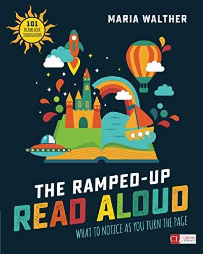 (The Ramped-Up Read Aloud: What to Notice as You Turn the Page [Grades PreK-3] (Corwin Literacy) )