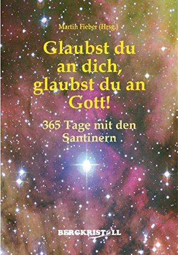 Glaubst du an dich, glaubst du an Gott!: 365 Tage mit den Santinern Taschenbuch – 1. November 2008 Martin Fieber Bergkristall 3935422415 Channeling