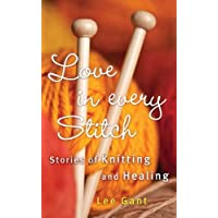 Love in Every Stitch: Stories of Knitting and Healing
