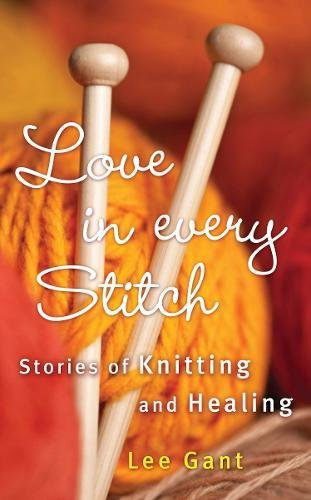 Love in Every Stitch: Stories of Knitting and (Love Knitting)