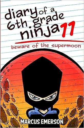 Diary of a 6th Grade Ninja 11: Beware of the Supermoon ...