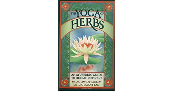 By Dr. David Frawley - The Yoga of Herbs: An Ayurvedic Guide ...