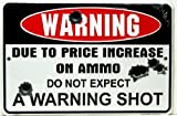 "HANGTIME Warning Due to Price Increase on Ammo Do Not Expect a Warning Shot 8"" X12"" Metal Sign (Design 1, 1) (1-(Pack)): more info"