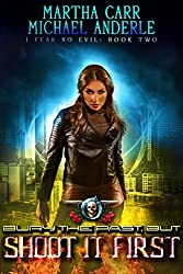 Bury The Past, But Shoot It First: An Urban Fantasy Action Adventure (I Fear No Evil Book 2)