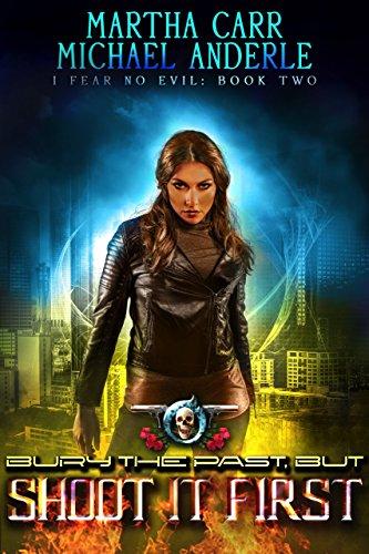 Bury The Past, But Shoot It First: An Urban Fantasy Action Adventure (I Fear No Evil Book 2) cover