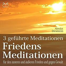 Friedensmeditationen: 3 Meditationen für den inneren und äußeren Frieden und gegen Gewalt