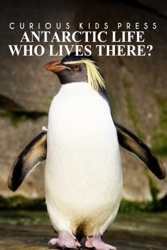 Antarctic Life Who Lives There? - Curious Kids Press: Kids book about animals and wildlife, Children's books 4-6
