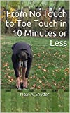 From No Touch to Toe Touch in 10 Minutes or Less