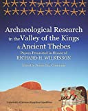Archaeological Research in the Valley of the Kings and Ancient Thebes : Papers Presented in Honor of Richard H. Wilkinson, Pearce Paul Creasman, 0964995816
