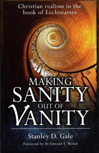 (Making Sanity Out of Vanity: Christian Realism in the Book of Ecclesiastes)