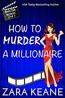 How to Murder a Millionaire (Movie Club Mysteries, Book 3): An Irish Cozy Mystery by [Keane, Zara]