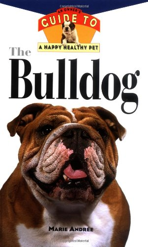 The Bulldog: An Owner's Guide to a Happy Healthy Pet