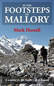 In the Footsteps of Mallory: A journey to the North Col of Everest (Footsteps on the Mountain travel diaries Book 1) by [Horrell, Mark]