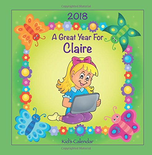2018 - A Great Year for Claire Kid's Calendar (Personalized Books for Children) ebook