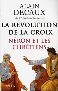La révolution de la croix : Néron et les chrétiens, Decaux, Alain