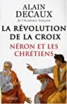 La Révolution de la Croix. Néron et les chrétiens par Decaux