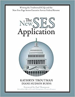 The New SES Application Writing Traditional ECQs And Five Page Senior Executive Service Federal Resume Kathryn Troutman Diane Hudson Burns