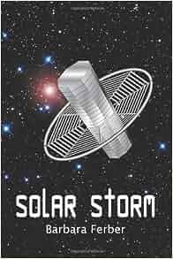 Solar Storm: Barbara Ferber: 9781450581707: Amazon.com: Books