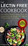 Lectin Free Cookbook: Fast And Easy Breakfast, Lunch, Dinner And Dessert Lectin Free Recipes For Instant Pot, Pressure Cooker And Cooking