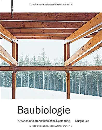 Baubiologie: Kriterien und architektonische Gestaltung Gebundenes Buch – 19. März 2018 Nurgül Ece Birkhäuser 3035611793 Architektur