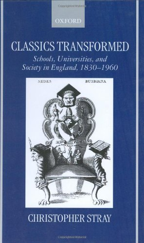 Classics Transformed: Schools, Universities, and Society in England, 1830-1960 Pdf
