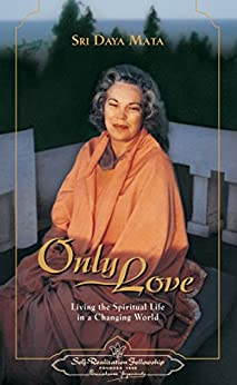 Only Love: Living the Spiritual Life in a Changing World by [Sri Daya Mata]