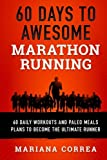 60 DAYS To AWESOME MARATHON RUNNING: 60 DAILY WORKOUTS AND PALEO MEALS To BECOME THE ULTIMATE RUNNER