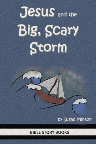 Jesus and the Big, Scary Storm (Bible Stories for Kids) (Volume 19) -