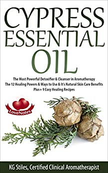 CYPRESS ESSENTIAL OIL Detoxifier Aromatherapy ebook