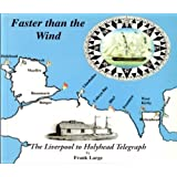 Faster Than the Wind: A History of and a Guide to the Liverpool to Holyhead Telegraph