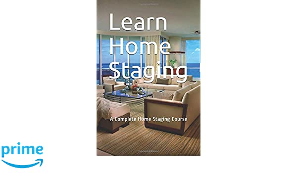 Learn Home Staging A Complete Home Staging Course Adam
