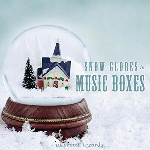 (Snow Globes and Music Boxes)