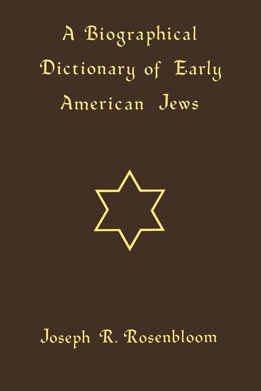 A Biographical Dictionary of Early American Jews: Colonial Times through 1800