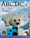 Arctic A to Z, Wayne Lynch, 1554075785