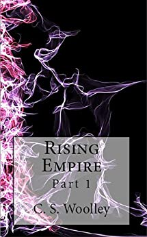 Rising Empire: Part 1 (The Chronicles of Celadmore) by [Woolley, C.S.]
