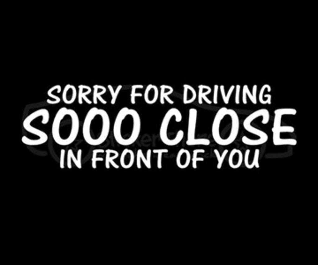 Sorry for Driving so Close in Front of You Decal Vinyl Sticker|Cars Trucks Walls Laptop Funny|7 X 2 in|CCI328