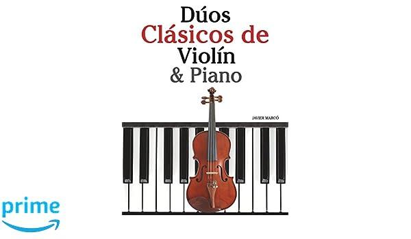 Dúos Clásicos de Violín & Piano: Piezas fáciles de Beethoven, Mozart, Tchaikovsky y otros compositores: Amazon.es: Javier Marcó: Libros