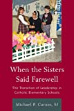 When the Sisters Said Farewell, Michael J. Caruso and Timothy M. Dolan, 1610486528