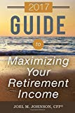 2017 Guide to Maximizing Your Retirement Income