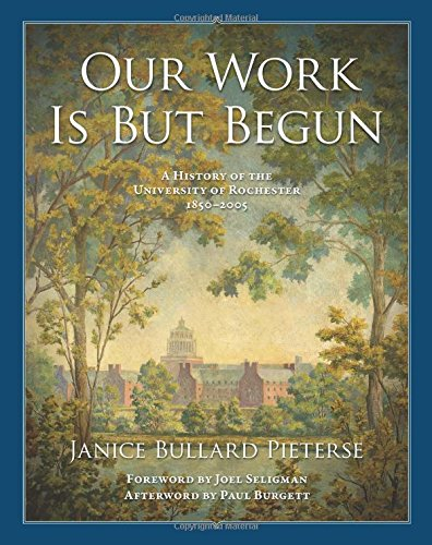 Our Work Is But Begun: A History of the University of Rochester 1850-2005 (Meliora Press)