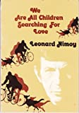 We Are All Children Searching for Love, Leonard Nimoy, 0883960249