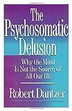 The Psychosomatic Delusion, Robert Dantzer, 0684863464