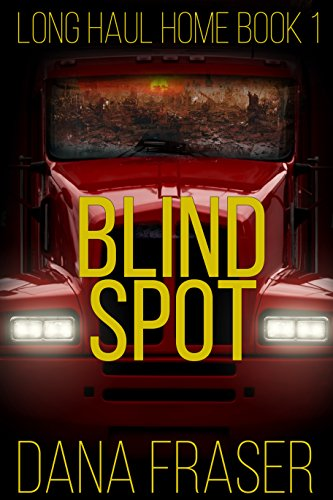 Blind Spot  (A Post-Apocalyptic Grid Down Thriller) (Long Haul Home Book 1) by [Fraser, Dana]