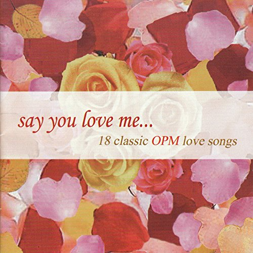 Say You Love Me (18 Classic Opm Love Songs) By Various